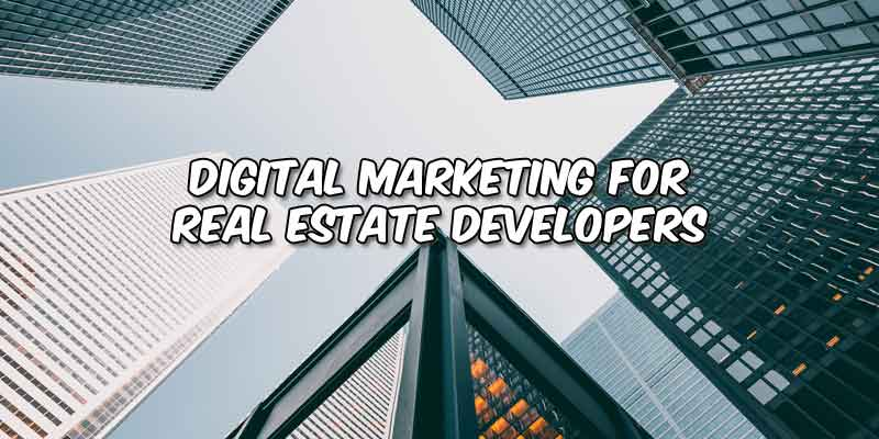 Digital Marketing for Real Estate Developers