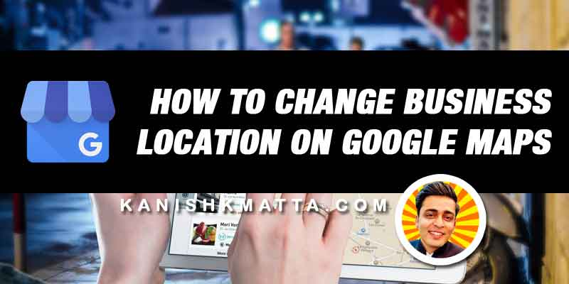 how to change business location on Google Maps
