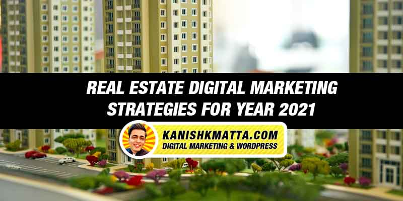 Real Estate Digital Marketing Strategies 2021